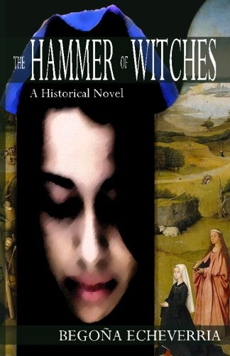 The Hammer of Witches: A Historical Novel  Begona Echeverria